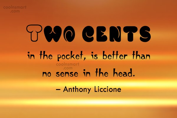 Wise Quote: Two cents in the pocket, is better...