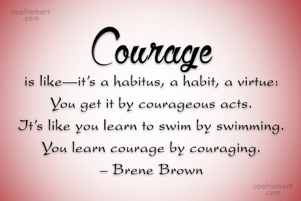 Images Quote: Courage is like—it's a habitus, a habit,...