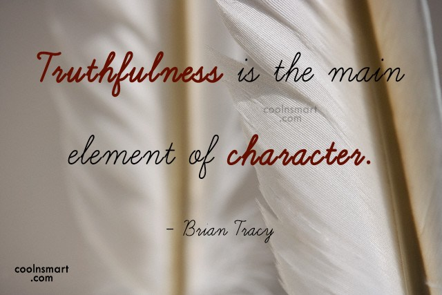 Quote: Truthfulness is the main element of character....