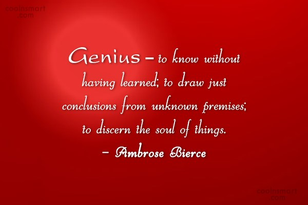 Quote: Genius – to know without having learned;...