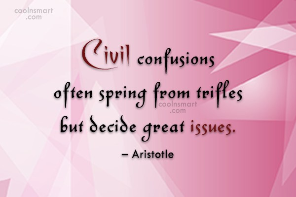 Quote: Civil confusions often spring from trifles but...