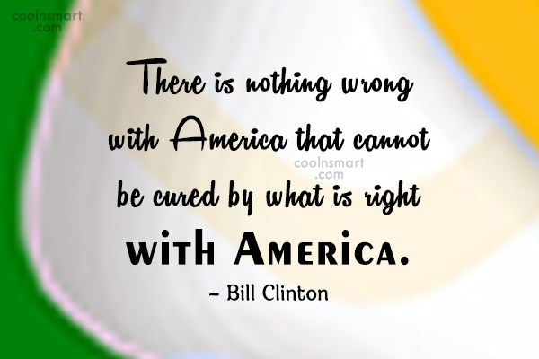 Quote: There is nothing wrong with America that...