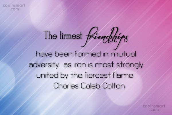 Friendship Quote: The firmest friendships have been formed in...