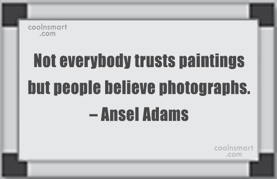 Photography Quote: Not everybody trusts paintings but people believe...