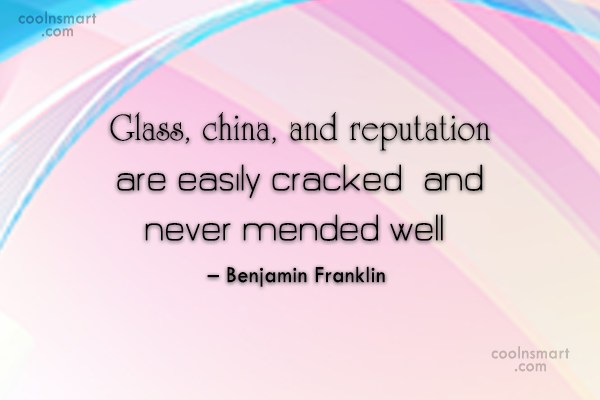 Reputation Quote: Glass, china, and reputation are easily cracked,...