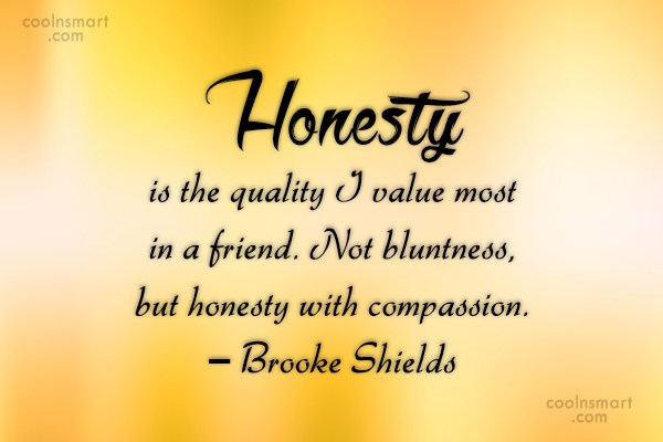 Quote: Honesty is the quality I value most...