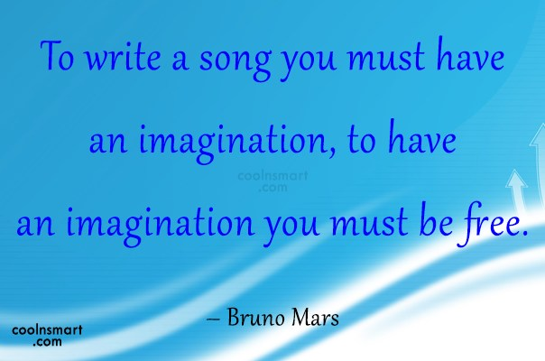 Quote: To write a song you must have...