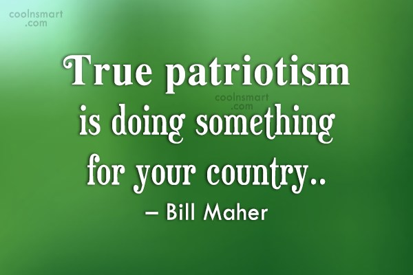 Patriotism Quote: True patriotism is doing something for your...