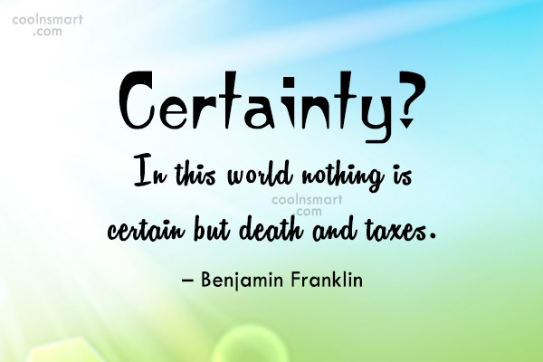 Tax Quote: Certainty? In this world nothing is certain...