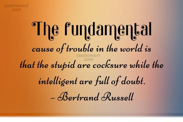 Doubt Quote: The fundamental cause of trouble in the...