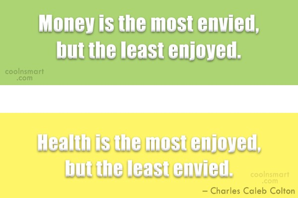 Health Quote: Money is the most envied, but the...