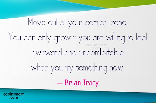 Quote: Move out of your comfort zone. You...