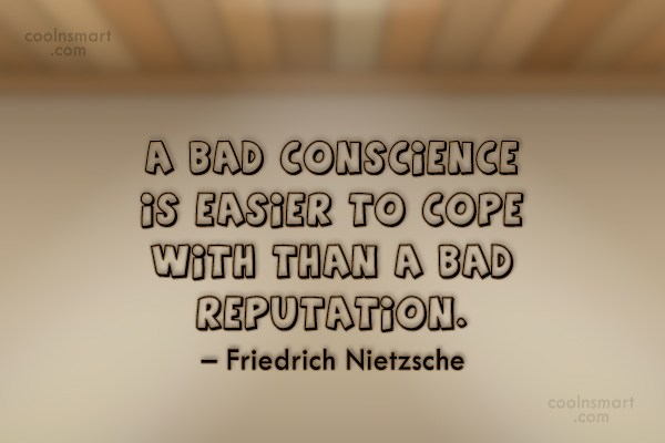 Reputation Quote: A bad conscience is easier to cope...
