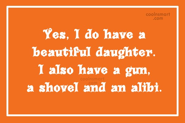 Daughter Quote: Yes, I do have a beautiful daughter....