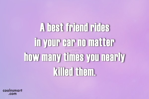 Best Friend Quote: A best friend rides in your car...