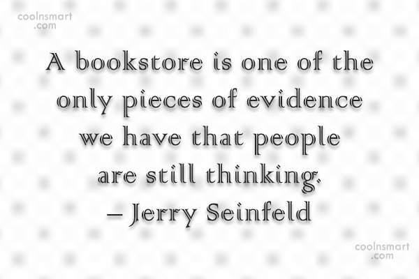 Quote: A bookstore is one of the only...