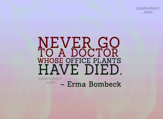 Doctors Quote: Never go to a doctor whose office...