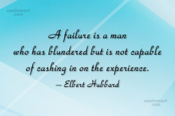 Quote: A failure is a man who has...