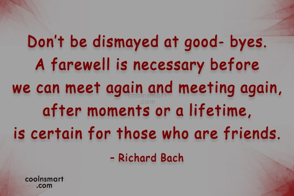 Goodbye Quote: Don't be dismayed at good- byes. A...