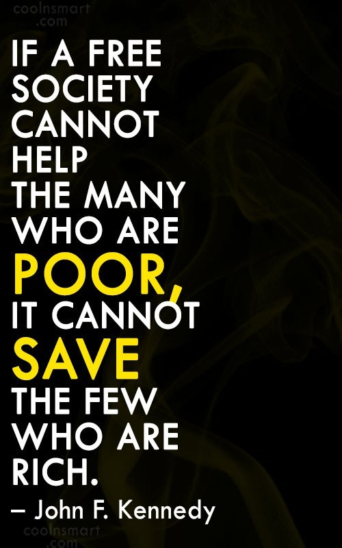 Quote: If a free society cannot help the...