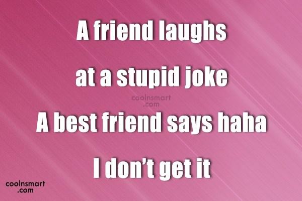 Best Friend Quote: A friend laughs at a stupid joke...