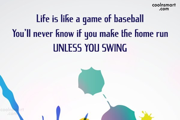 Life Quote: Life is like a game of baseball...