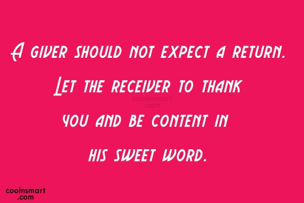 Thank You Quote: A giver should not expect a return....