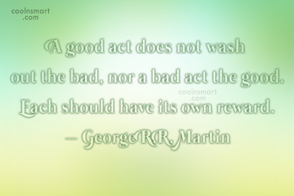 Quote: A good act does not wash out...