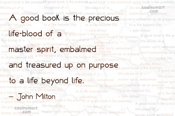 Quote: A good book is the precious life-blood...