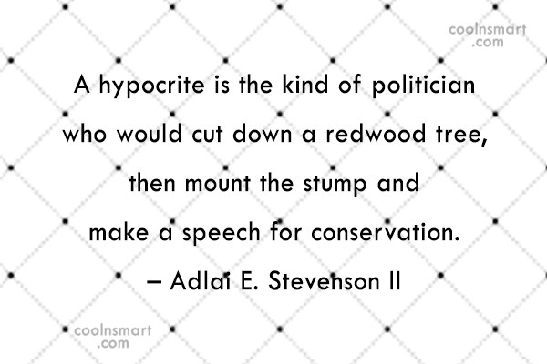 Hypocrisy Quote: A hypocrite is the kind of politician...