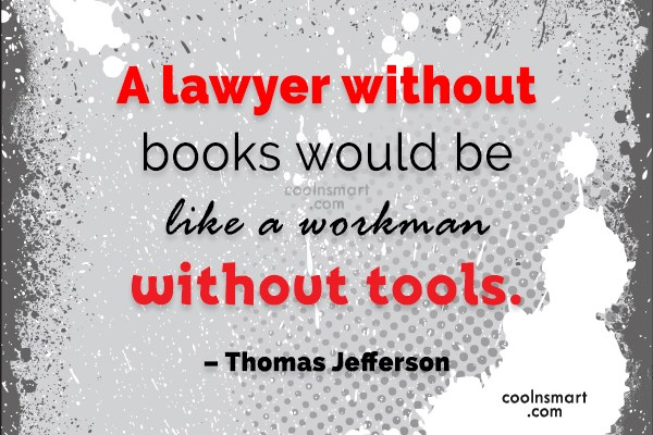 Lawyer Quote: A lawyer without books would be like...