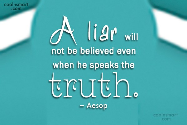 Quote: A liar will not be believed even...