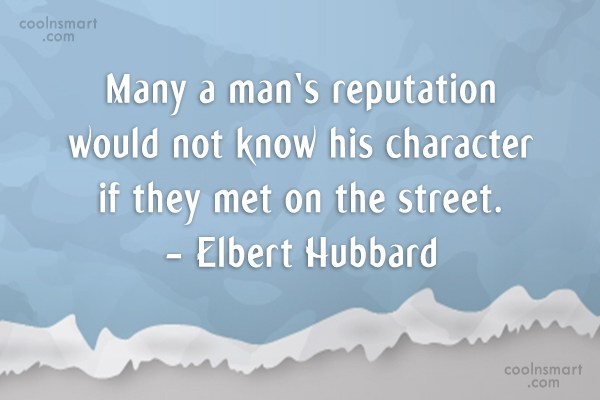 Reputation Quote: Many a man's reputation would not know...