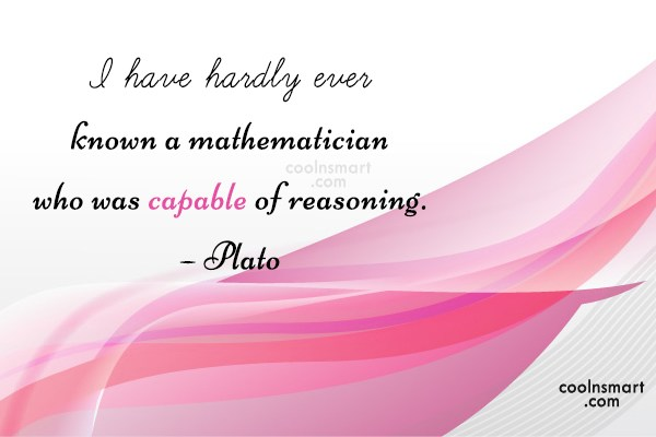 Quote: I have hardly ever known a mathematician...