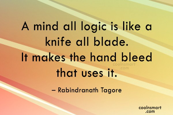 Quote: A mind all logic is like a...