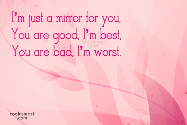Attitude Quote: I'm just a mirror for you, You...