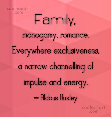 Images Quote: Family, monogamy, romance. Everywhere exclusiveness, a narrow...