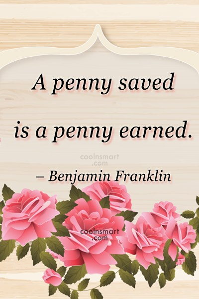 Money Quote: A penny saved is a penny earned....