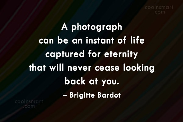 Photography Quote: A photograph can be an instant of...