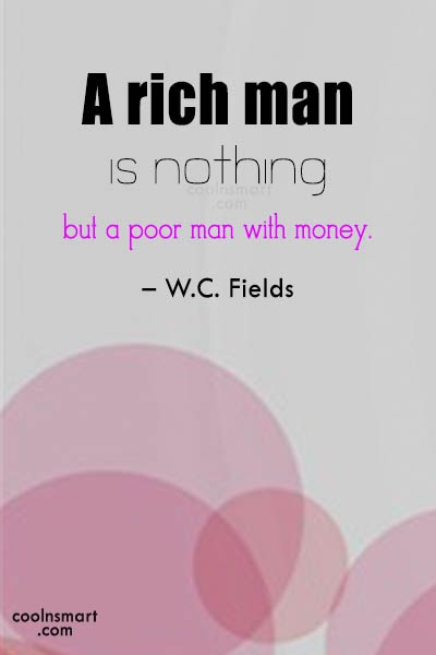 Money Quote: A rich man is nothing but a...
