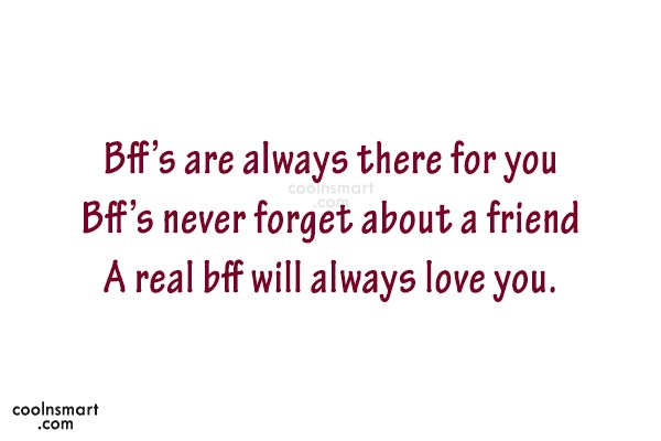 Quote: Bff's are always there for you Bff's...