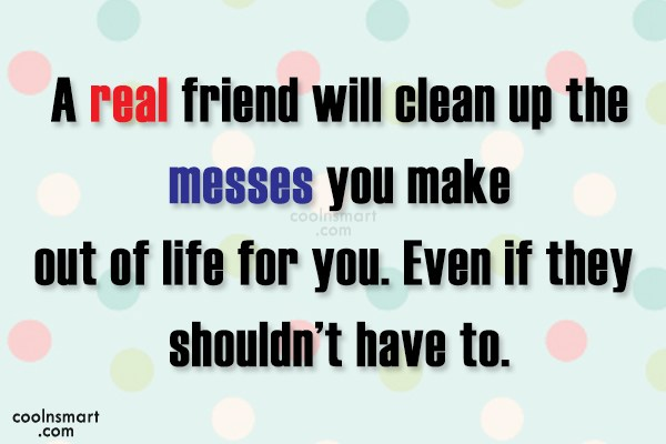 Best Friend Quote: A real friend will clean up the...