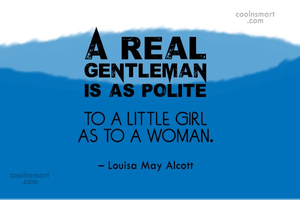 Quote: A real gentleman is as polite to...