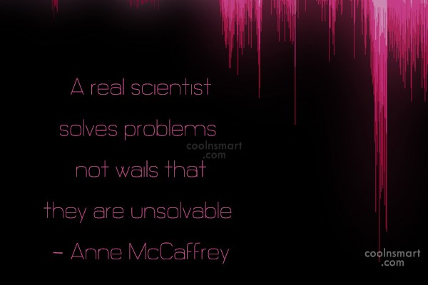 Giving Up Quote: A real scientist solves problems, not wails...