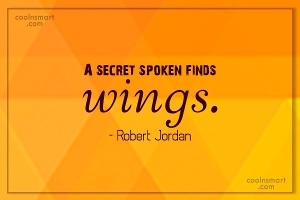 Secrets Quote: A secret spoken finds wings. – Robert...