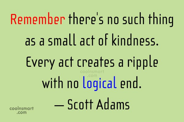 Kindness Quote: Remember there's no such thing as a...