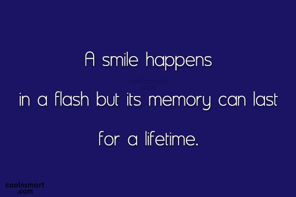 Smile Quote: A smile happens in a flash but...