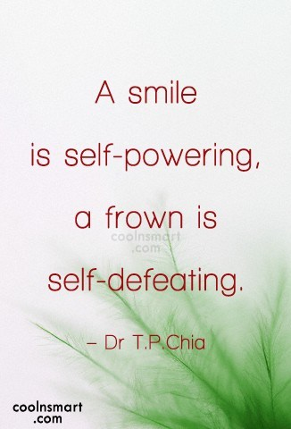 Quote: A smile is self-powering, a frown is...