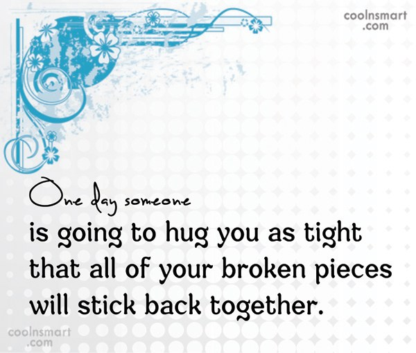 Hug Quote: One day someone is going to hug...