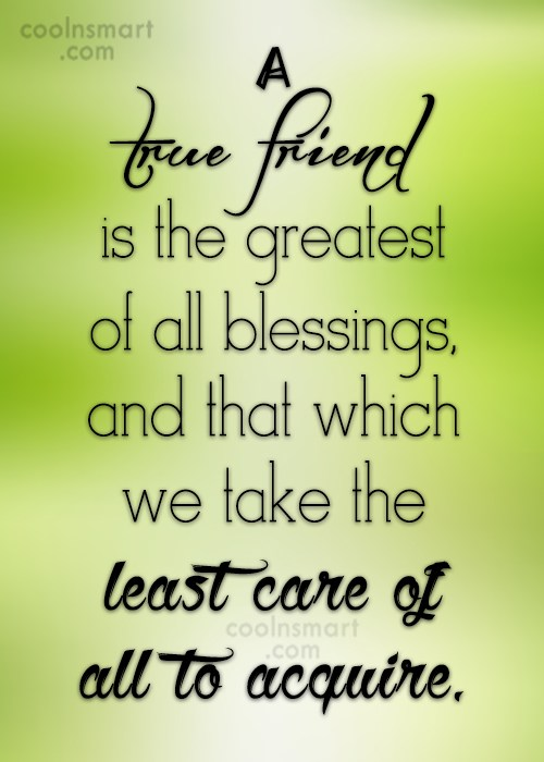 Quote: A true friend is the greatest of...